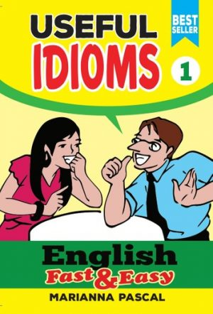 English Fast & Easy: Useful Idioms 1