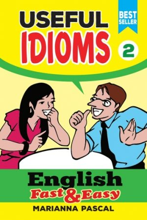 English Fast & Easy: Useful Idioms 2