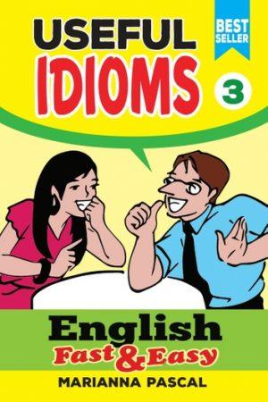 English Fast & Easy: Useful Idioms 3